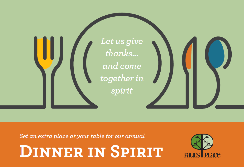 Let us give thanks and come together in spirit for Paul's Place's annual Dinner In Spirit